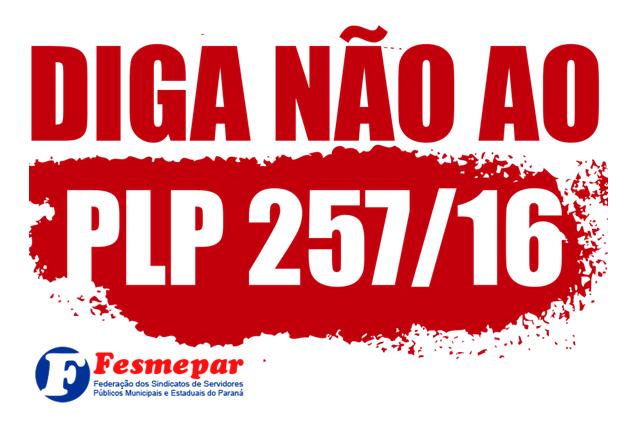 ATENÇÃO: PLP 257/16 PODE SER VOTADO PELA CÂMARA NA PRÓXIMA SEGUNDA (1/8)