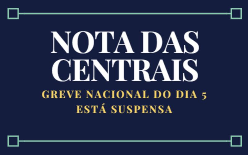 NOTA DAS CENTRAIS: Greve nacional do dia 5 está suspensa