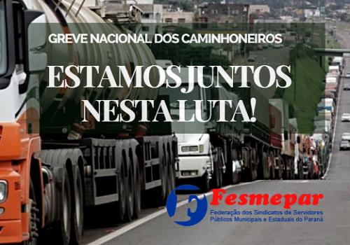 FESMEPAR CONVIDA SINDICATOS A APOIAREM A LUTA DOS CAMINHONEIROS