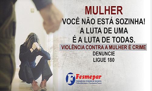 VIOLÊNCIA CONTRA A MULHER NÃO TEM DESCULPA, TEM LEI!