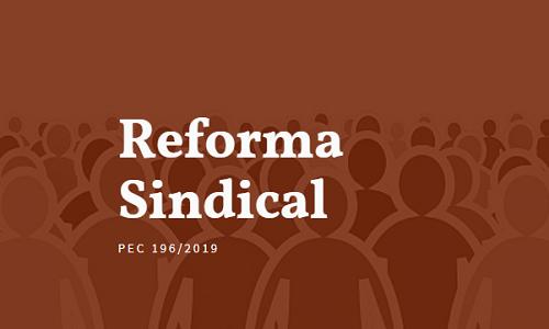 Reforma Sindical: Entenda os principais pontos da PEC 196/19